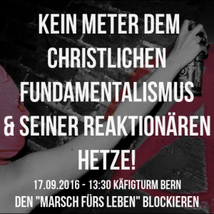"""17.09.2016 Bern """"Marsch fürs Läbe"""" blockieren!"""